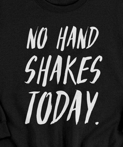 No Handshakes Today Unisex Sweatshirt #paliecmājās